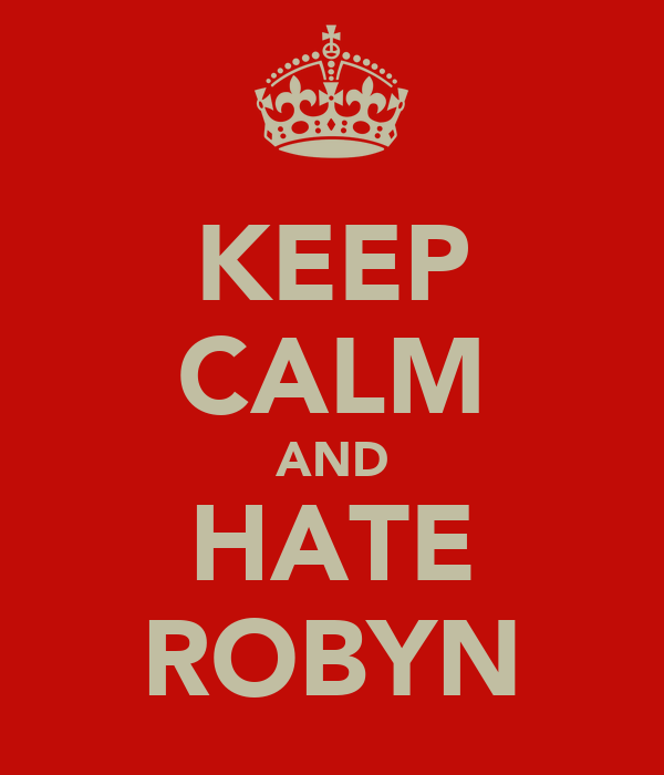 KEEP CALM AND HATE ROBYN