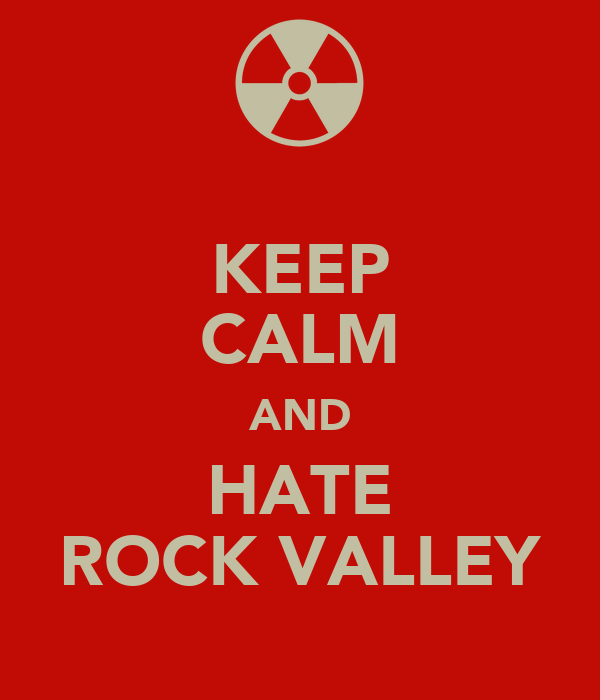 KEEP CALM AND HATE ROCK VALLEY