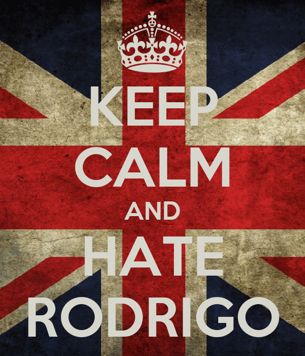 KEEP CALM AND HATE RODRIGO