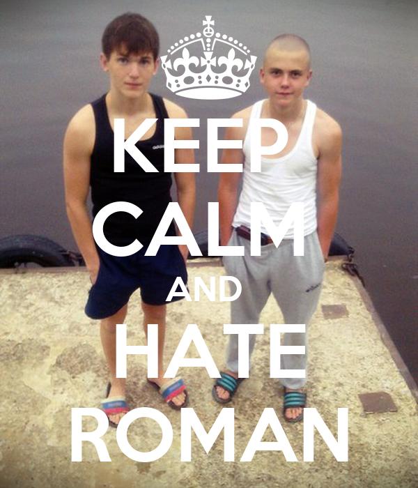 KEEP  CALM  AND  HATE ROMAN