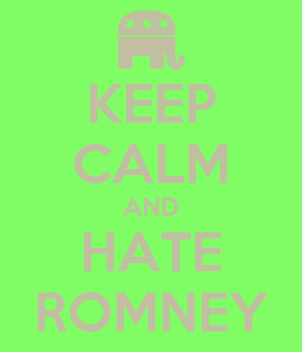KEEP CALM AND HATE ROMNEY