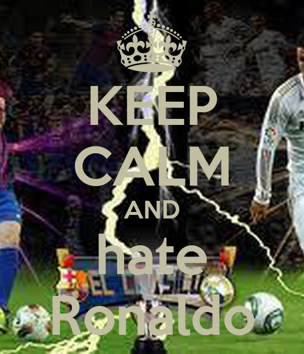 KEEP CALM AND hate Ronaldo