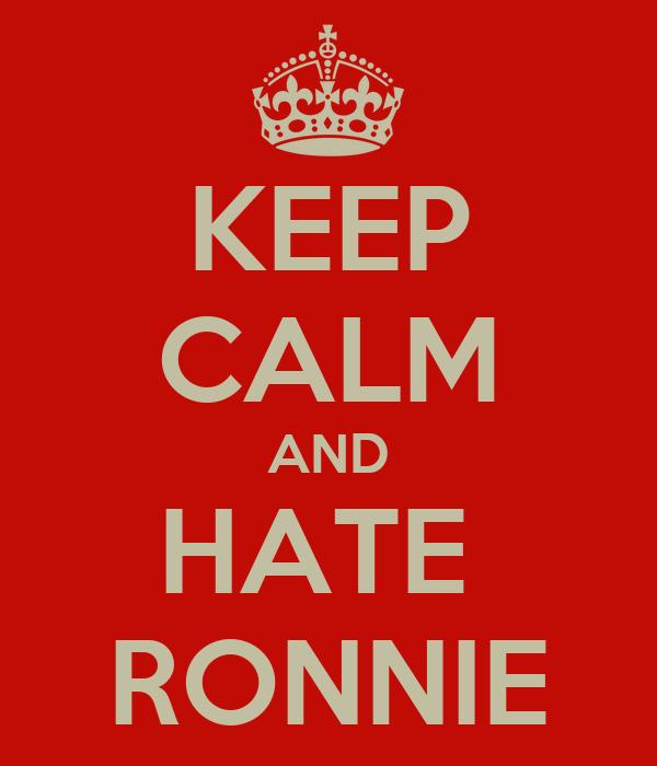 KEEP CALM AND HATE  RONNIE