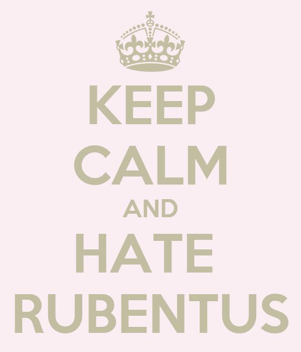 KEEP CALM AND HATE  RUBENTUS