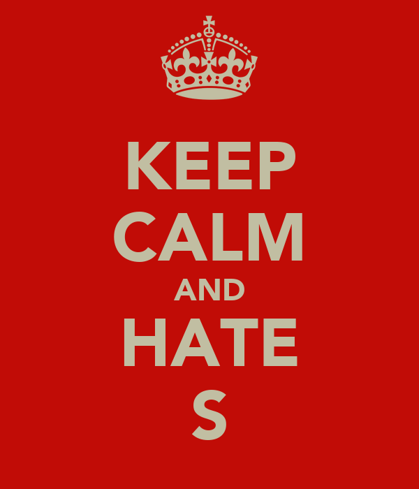 KEEP CALM AND HATE S