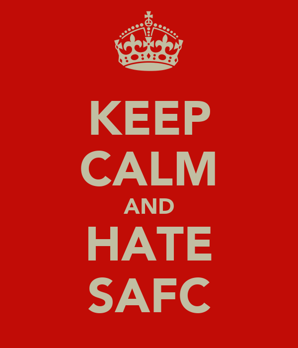 KEEP CALM AND HATE SAFC
