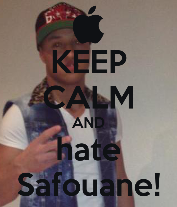 KEEP CALM AND hate Safouane!