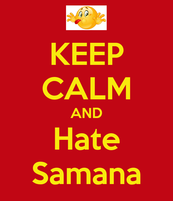 KEEP CALM AND Hate Samana