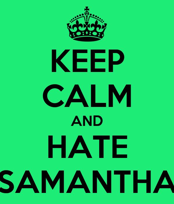 KEEP CALM AND HATE SAMANTHA