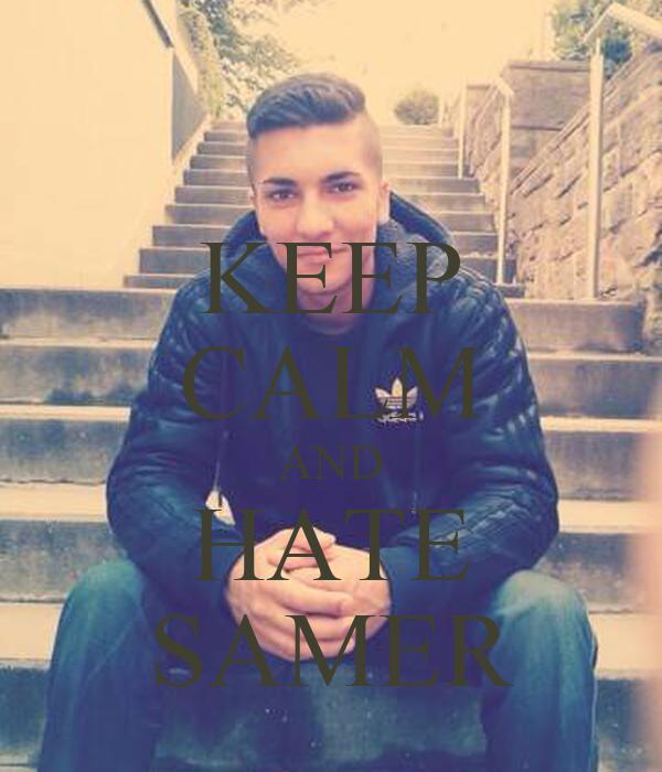 KEEP CALM AND HATE SAMER