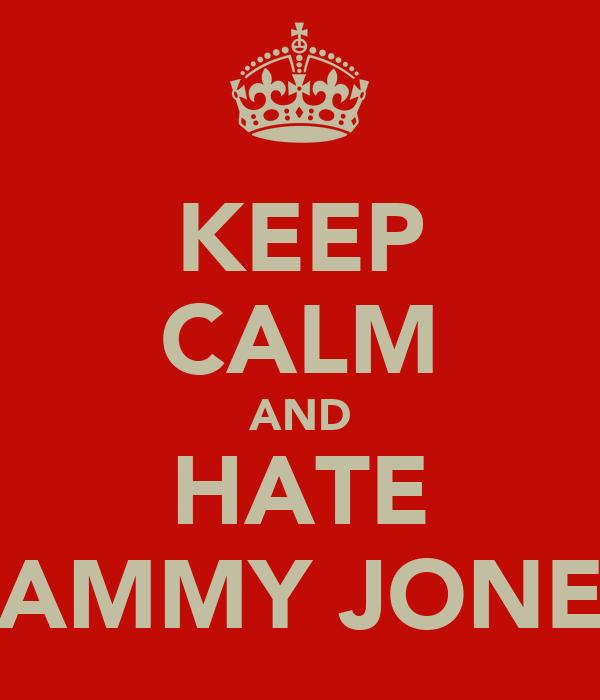 KEEP CALM AND HATE SAMMY JONES