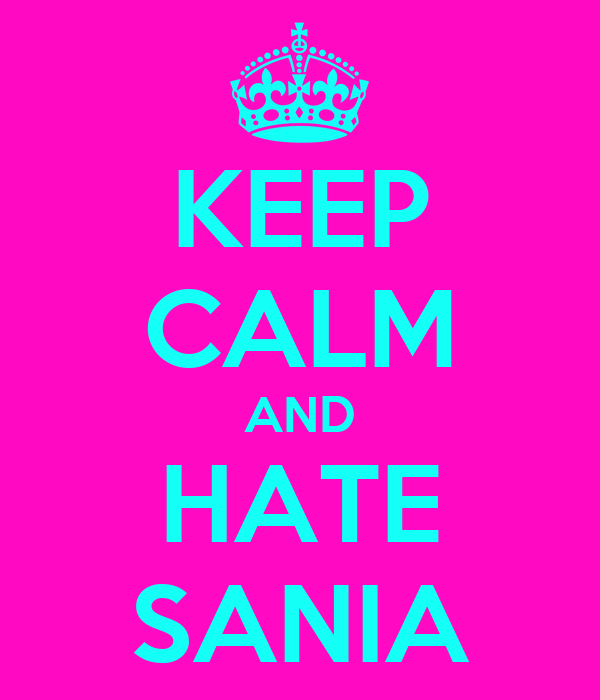 KEEP CALM AND HATE SANIA