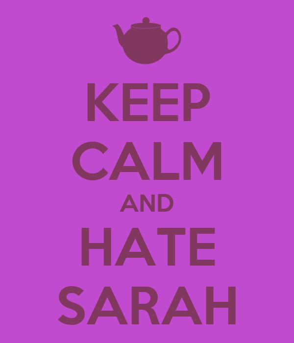 KEEP CALM AND HATE SARAH