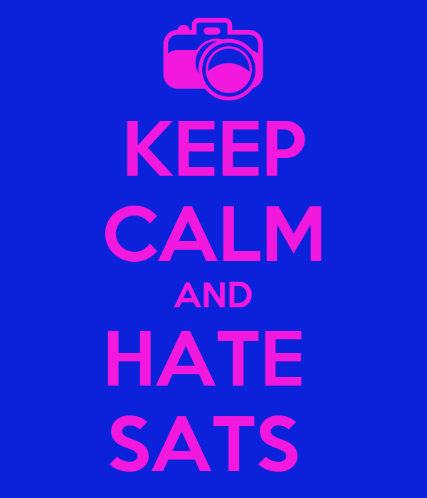 KEEP CALM AND HATE  SATS