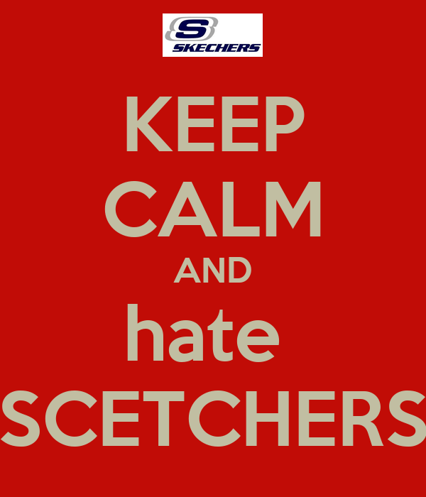 KEEP CALM AND hate  SCETCHERS