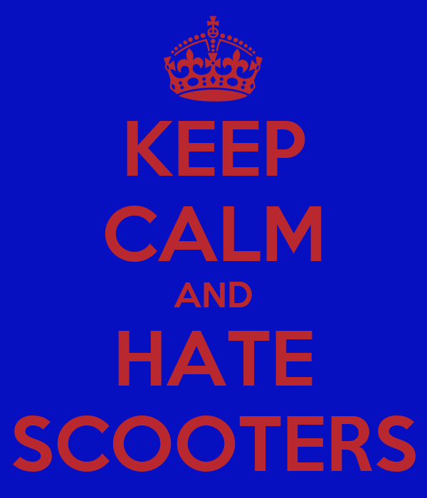 KEEP CALM AND HATE SCOOTERS