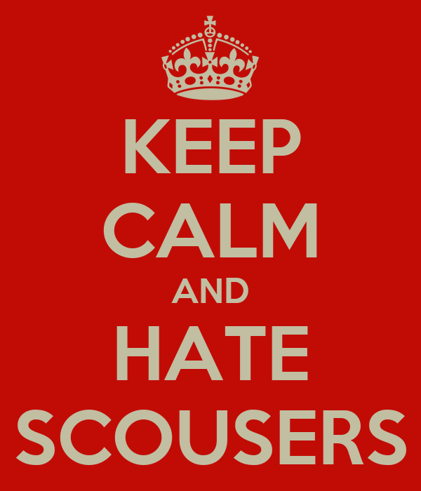 KEEP CALM AND HATE SCOUSERS