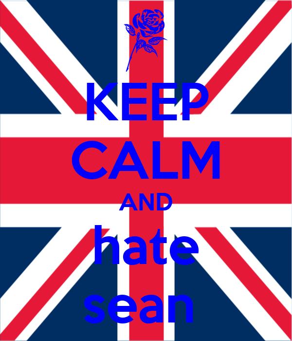 KEEP CALM AND hate sean
