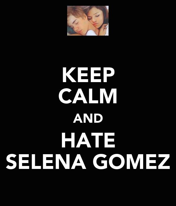 KEEP CALM AND HATE SELENA GOMEZ