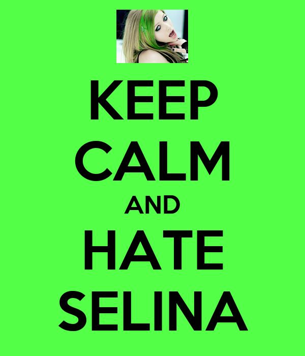 KEEP CALM AND HATE SELINA