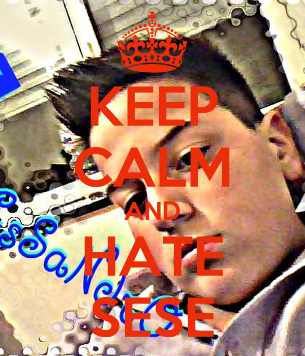 KEEP CALM AND HATE SESE