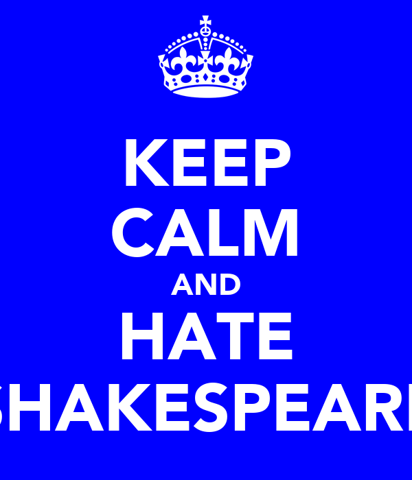 KEEP CALM AND HATE SHAKESPEARE