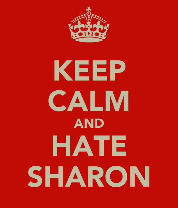 KEEP CALM AND HATE SHARON