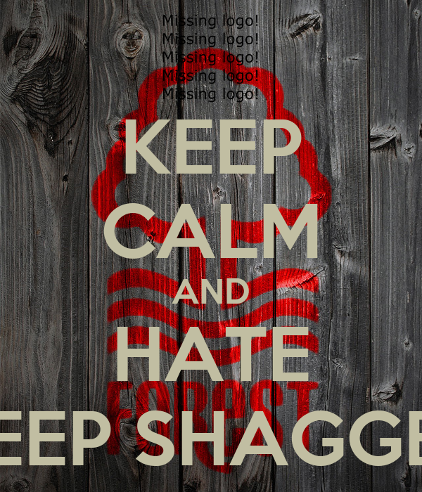 KEEP CALM AND HATE SHEEP SHAGGERS