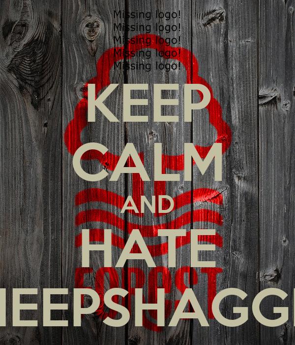 KEEP CALM AND HATE SHEEPSHAGGER