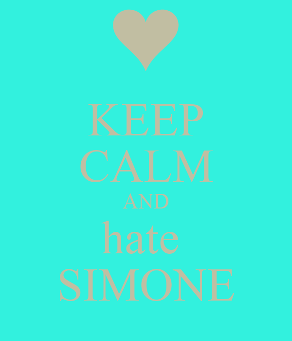 KEEP CALM AND hate  SIMONE