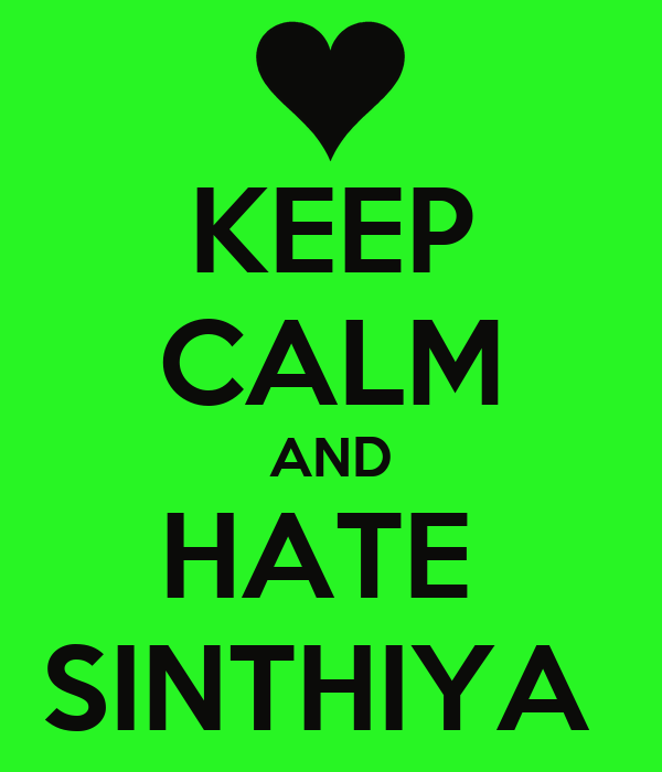 KEEP CALM AND HATE  SINTHIYA