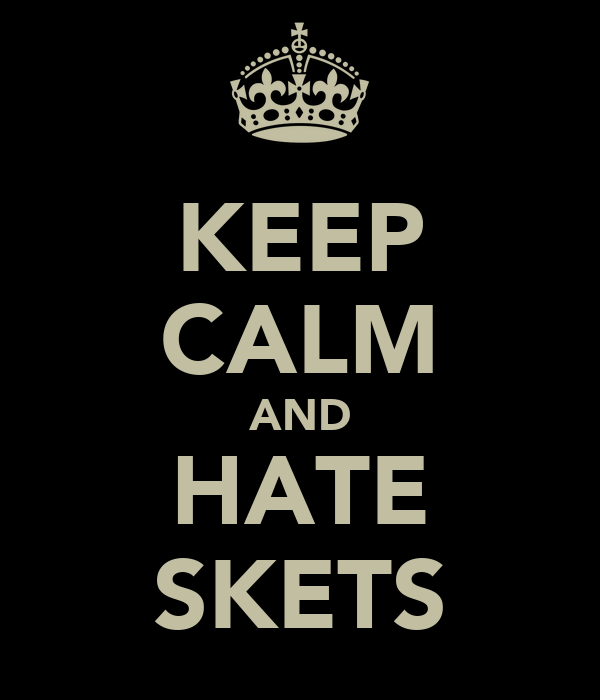 KEEP CALM AND HATE SKETS