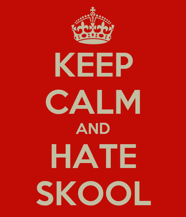 KEEP CALM AND HATE SKOOL