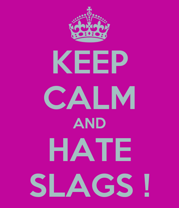 KEEP CALM AND HATE SLAGS !