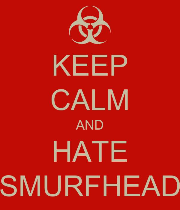 KEEP CALM AND HATE SMURFHEAD