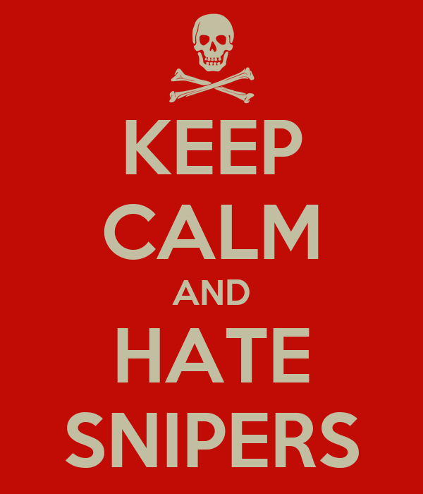 KEEP CALM AND HATE SNIPERS