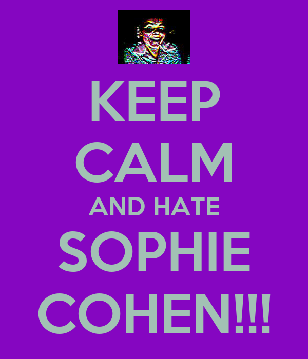KEEP CALM AND HATE SOPHIE COHEN!!!
