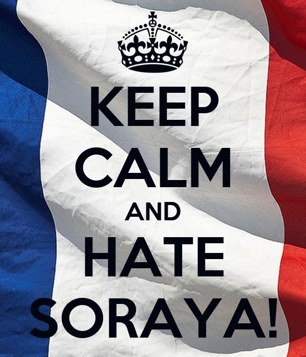 KEEP CALM AND HATE SORAYA!