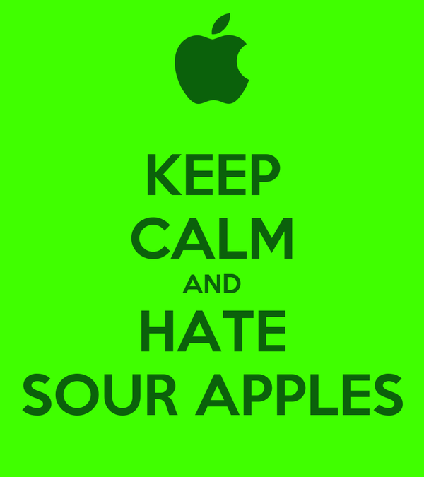 KEEP CALM AND HATE SOUR APPLES