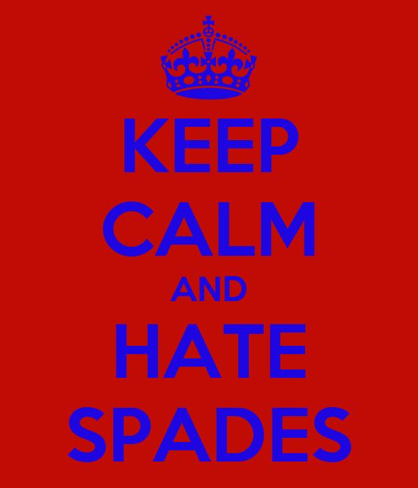 KEEP CALM AND HATE SPADES