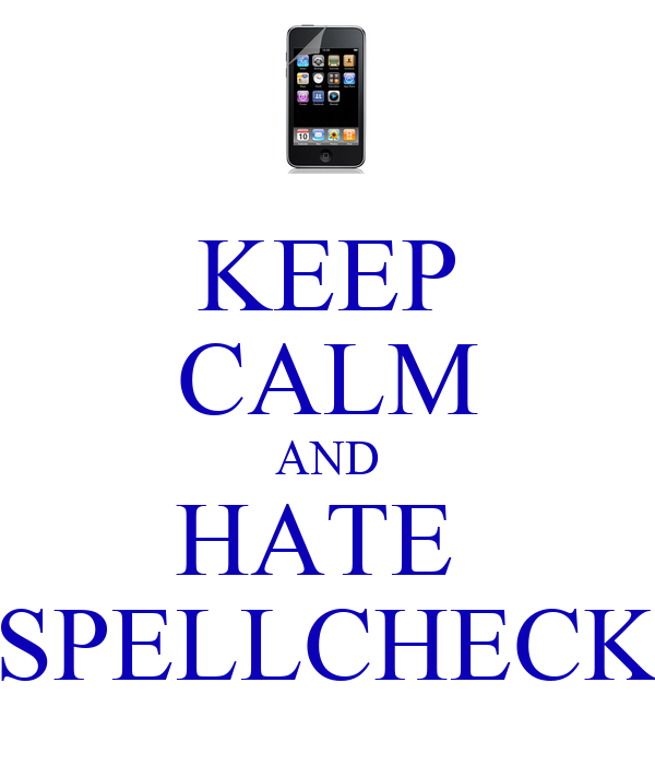 KEEP CALM AND HATE  SPELLCHECK