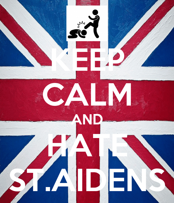 KEEP CALM AND HATE ST.AIDENS
