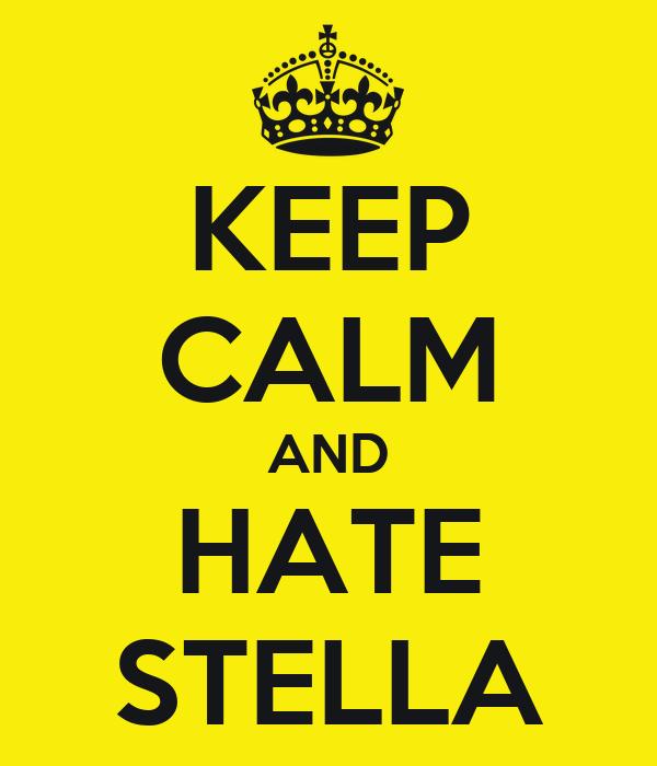 KEEP CALM AND HATE STELLA