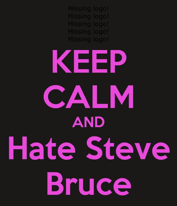 KEEP CALM AND Hate Steve Bruce