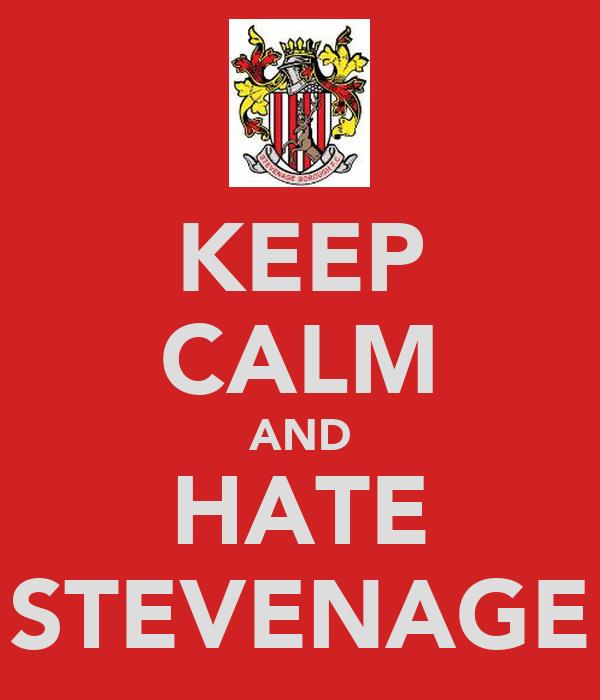 KEEP CALM AND HATE STEVENAGE