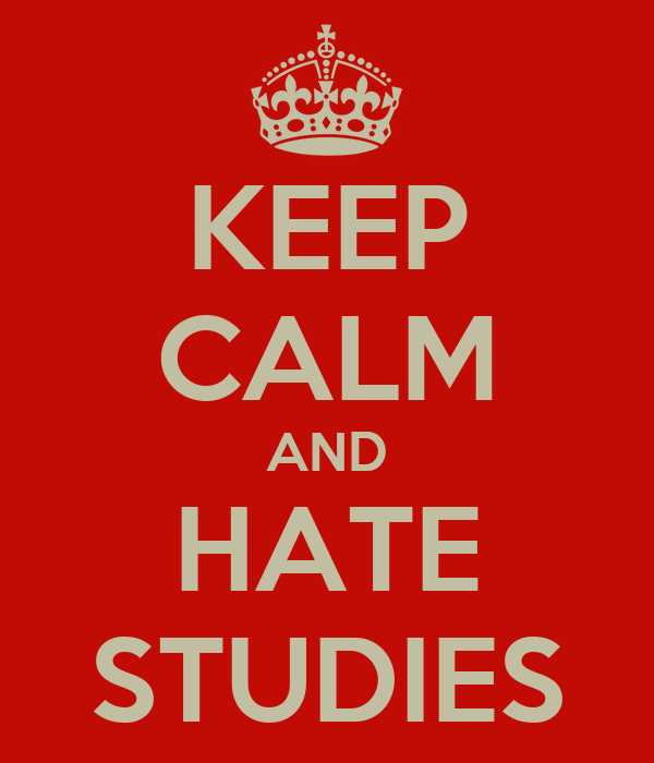 KEEP CALM AND HATE STUDIES