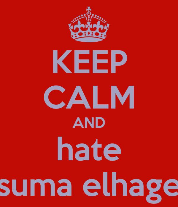 KEEP CALM AND hate suma elhage