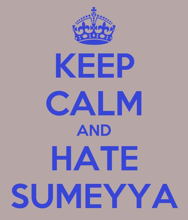 KEEP CALM AND HATE SUMEYYA
