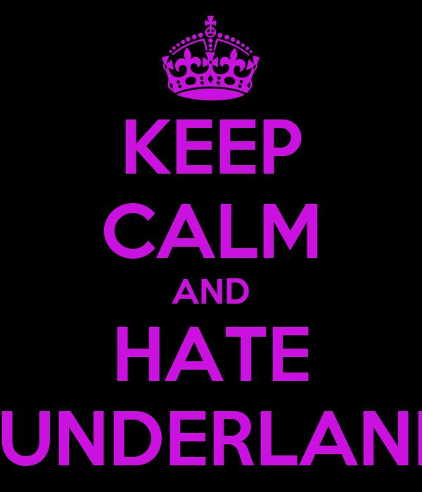 KEEP CALM AND HATE SUNDERLAND