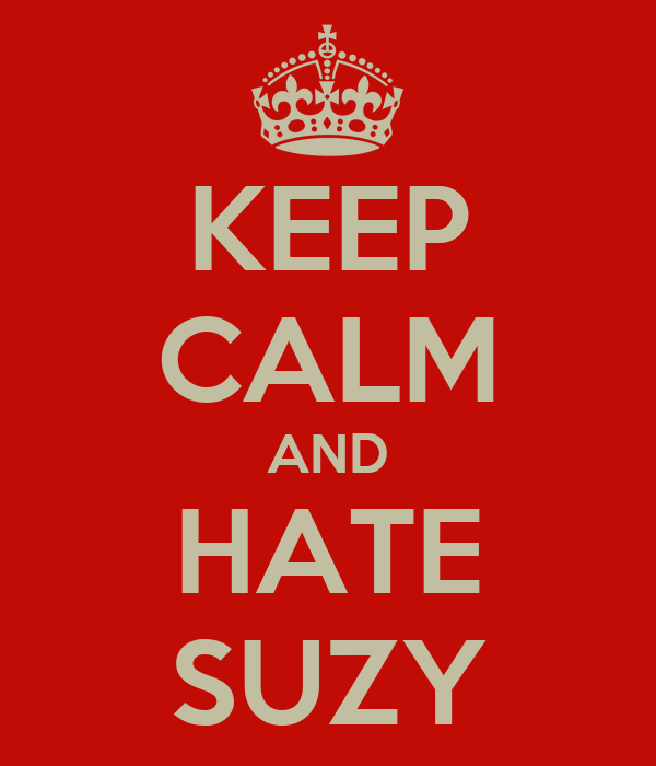 KEEP CALM AND HATE SUZY